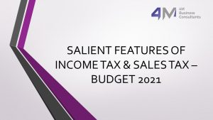 SALIENT FEATURES OF INCOME TAX & SALES TAX – BUDGET 2021